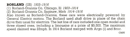 BORLAND-GRANNIS Co Chicago, ILL 1903-1914 (2) BORLAND-GRANNIS Co Saginaw, MICH 1914-1916 THE NEW ENCYLOPEDIA OF MOTORCARS 1885 to the Present Edited by G. N. Georgano E. P. Dutton New York 1982 ISBN: 0-525-93254-2 8.25″x11″ page 99
