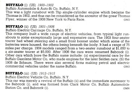 (1) BUFFALO Electric Carriage Co Buffalo, NY 1901-1906 (2) BUFFALO Electric Vehicle Co Buffalo, NY 1912-1915 THE NEW ENCYLOPEDIA OF MOTORCARS 1885 to the Present Edited by G. N. Georgano E. P. Dutton New York 1982 ISBN: 0-525-93254-2 8.25″x11″ page 114