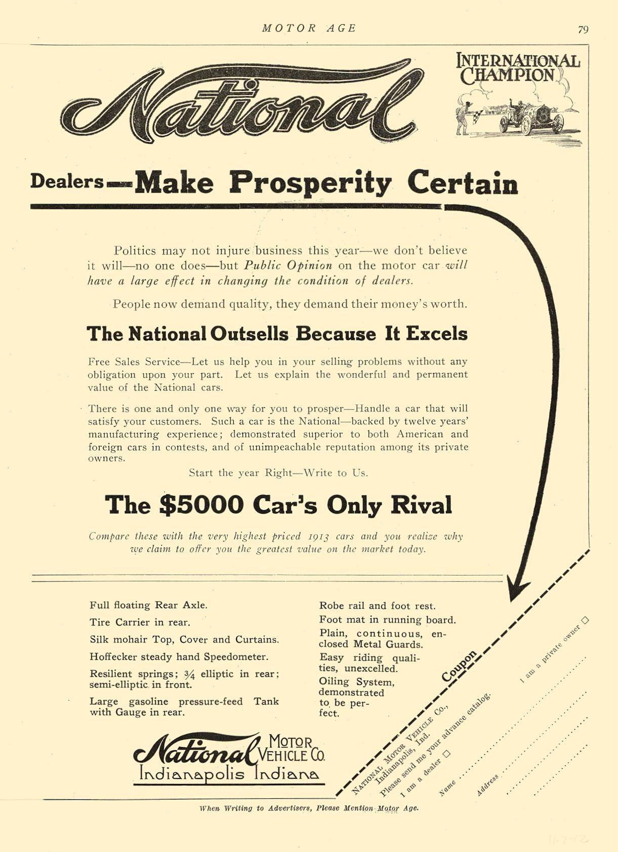 1912 11 7 NATIONAL National INTERNATIONAL CHAMPION Dealers—Make Prosperity Certain National MOTOR VEHICLE CO. Indianapolis, IND MOTOR AGE November 7, 1912 8.25″x12″ page 79