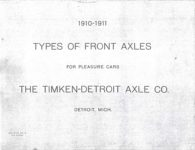 1910 – 1911 TIMKEN-DETROIT AXLE CO TYPES OF FRONT AXLES FOR PLEASURE CARS Bulletin No. 16 2nd Edition GC xerox page 1